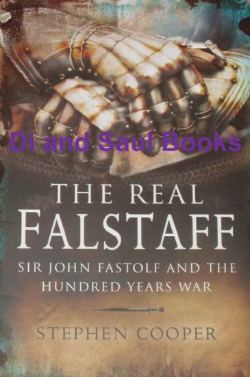 The Real Falstaff - Sir John Falstolf and the Hundred Years War, by Stephen Cooper